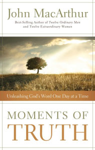 Moments of Truth: Unleashing God's Word One Day at a Time - John MacArthur