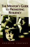 The Mentor's Guide to Promoting Resiliency