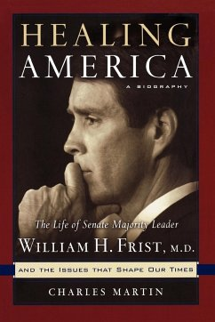 Healing America: The Life of Senate Majority Leader Bill Frist and the Issues That Shape Our Times - Martin, Charles