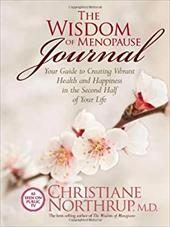 The Wisdom of Menopause Journal: Your Guide to Creating Vibrant Health and Happiness in the Second Half of Your Life - Northrup, Christiane