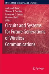 Circuits and Systems for Future Generations of Wireless Communications - Tasic, Aleksandar / Serdijn, Wouter A. / Larson, Lawrence E.
