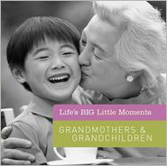 Life's BIG Little Moments: Grandmothers & Grandchildren - Susan K. Hom
