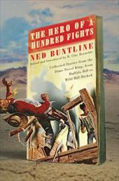 The Hero of a Hundred Fights: Collected Stories from the Dime Novel King, from Buffalo Bill to Wild Bill Hickok - Buntline, Ned / Reynolds, Clay