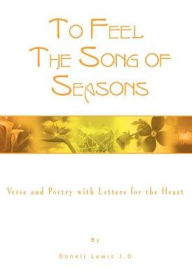 To Feel the Song of Seasons: Verse and Poetry with Letters for the Heart - Donell Lewis