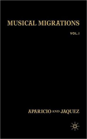Musical Migrations: Transnationalism and Cultural Hybridity in Latin/o America, Volume I - Frances R. Aparicio (Editor), Candida F. Jaquez (Editor)