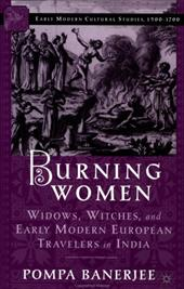 Burning Women: Widows, Witches, and Early Modern European Travelers in India - Banerjee, Pompa