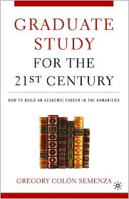 Graduate Study For The Twenty-First Century - Gregory M. Colon Semenza, Michael Berube