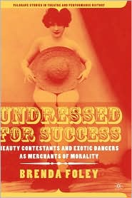 Undressed for Success: Beauty Contestants and Exotic Dancers as Merchants of Morality - Brenda Foley