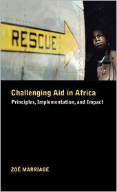 Challenging Aid in Africa: Principles, Implementation, and Impact - Zoe Marriage