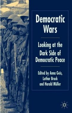 Democratic Wars: Looking at the Dark Side of Democratic Peace - Geis, Anna / Brock, Lothar / Mueller, Harald