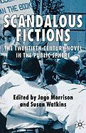 Scandalous Fictions: The Twentieth-Century Novel in the Public Sphere