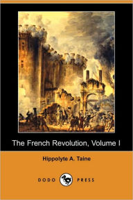 The French Revolution - Hippolyte Adolphe Taine