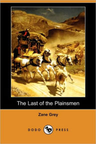 The Last Of The Plainsmen (Dodo Press) - Zane Grey