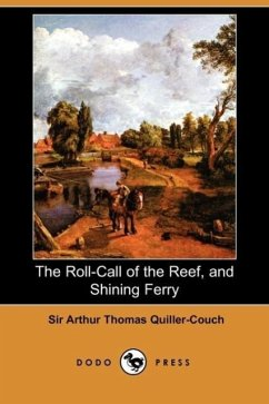 The Roll-Call of the Reef, and Shining Ferry (Dodo Press) - Quiller-Couch, Arthur Quiller-Couch, Sir Arthur Thomas