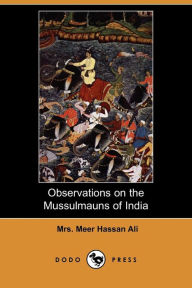 Observations On The Mussulmauns Of India (Dodo Press) - Mrs. Meer Hassan Ali