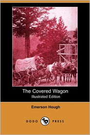 The Covered Wagon (Illustrated Edition) - Emerson Hough