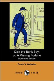 Dick The Bank Boy; Or, A Missing Fortune (Illustrated Edition) - Frank V. Webster