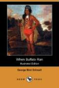 When Buffalo Ran (Illustrated Edition) (Dodo Press)