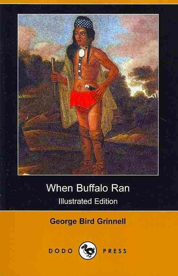 When Buffalo Ran (Illustrated Edition) (Dodo Press) - George Bird Grinnell