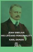 Ekman, Karl: Jean Sibelius - His Life and Personality