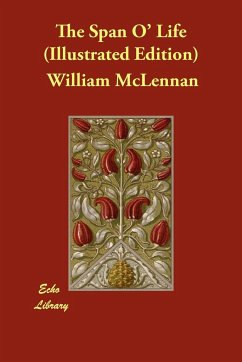 The Span O' Life (Illustrated Edition - McLennan, William McIlwraith, J. N.