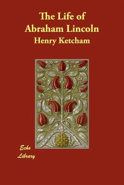 The Life of Abraham Lincoln - Ketcham, Henry