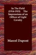In the Field (1914-1915) the Impressions of an Officer of Light Cavalry