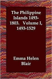 The Philippine Islands 1493-1803. Volume I, 1493-1529 - Emma Helen Blair