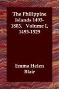 The Philippine Islands 1493-1803. Volume I, 1493-1529