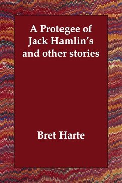 A Protegee of Jack Hamlin's and Other Stories - Harte, Bret