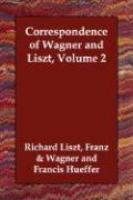 Correspondence of Wagner and Liszt, Volume 2
