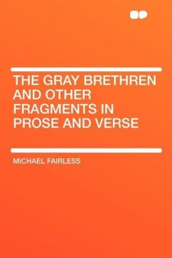 The Gray Brethren and Other Fragments in Prose and Verse - Fairless, Michael