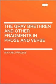 The Gray Brethren And Other Fragments In Prose And Verse - Michael Fairless