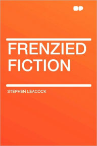 Frenzied Fiction - Stephen Leacock