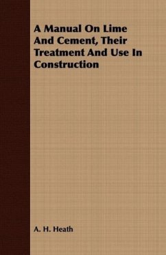 A Manual on Lime and Cement, Their Treatment and Use in Construction - Heath, A. H.