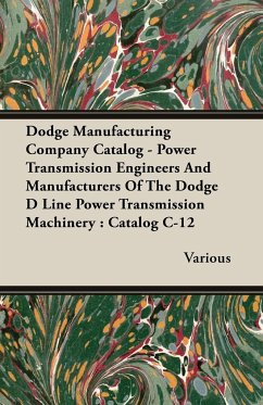 Dodge Manufacturing Company Catalog - Power Transmission Engineers And Manufacturers Of The Dodge D Line Power Transmission Machinery - Various