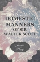 Domestic Manners Of Sir Walter Scott - James Hogg