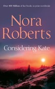 Nora Roberts,: Considering Kate