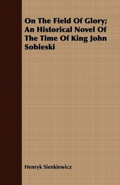 On The Field Of Glory An Historical Novel Of The Time Of King John Sobieski - Sienkiewicz, Henryk