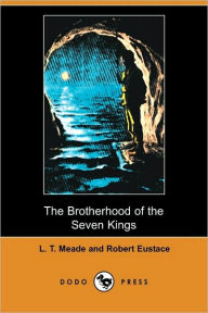 The Brotherhood Of The Seven Kings (Dodo Press) - L. T. Meade