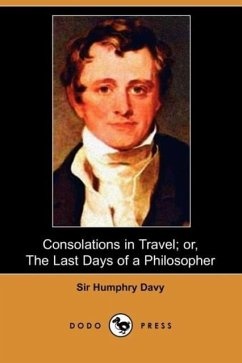 Consolations in Travel Or, the Last Days of a Philosopher (Dodo Press) - Davy, Sir Humphry
