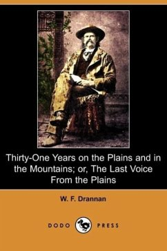 Thirty-One Years on the Plains and in the Mountains Or, the Last Voice from the Plains (Dodo Press) - Drannan, W. F.