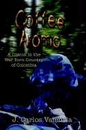 Coffee Aroma: A Drama in the War Torn Country of Colombia