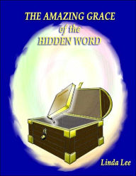 The Amazing Grace of the Hidden Word - Linda Lee