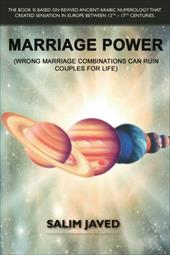 Marriage Power Marriage Power: Wrong Marriage Combinations Can Ruin Couples for Life (Wrong Marriage Combinations Can Ruin Couples - Javed, Salim