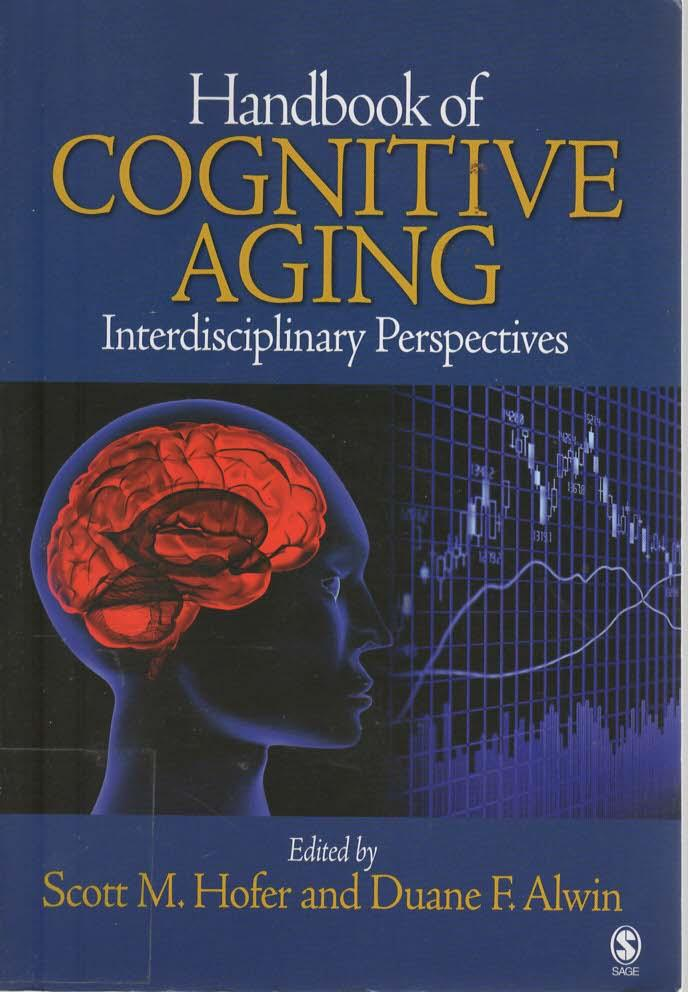 Handbook of Cognitive Aging: Interdisciplinary Perspectives Auflage: 1 - Alwin, Duane F. and Scott M. Hofer