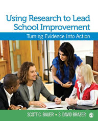 Using Research to Lead School Improvement: Turning Evidence Into Action - Scott C. Bauer