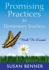 Promising Practices for Elementary Teachers: Make No Excuses - Susan M. Benner