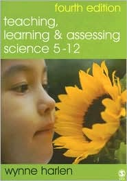 Teaching, Learning and Assessing Science 5 - 12 - Wynne Harlen