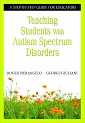 Teaching Students with Autism Spectrum Disorders: A Step-By-Step Guide for Educators - Pierangelo, Roger / Giuliani, George